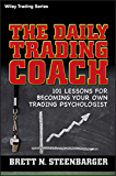 The Daily Trading Coach: 101 Lessons for Becoming Your Own Trading Psychologist (Wiley Trading Book 399)