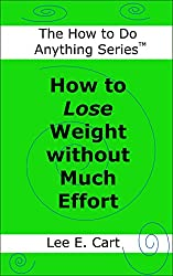 How to Lose Weight without Much Effort (The How to Do Anything Series Book 2)