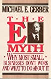 The E-Myth : Why Most Small Businesses Don't Work and What to Do about It, Gerber, Michael E., 0887304729
