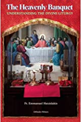 The Heavenly Banquet: Understanding the Divine Liturgy Hardcover