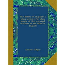 The Bibles of England: a plain account for plain people of the principal versions of the Bible in English
