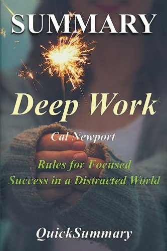 Summary - Deep Work: By Cal Newport - Rules for Focused