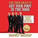 Use Your Head to Get Your Foot in the Door: Job Secrets No One Else Will Tell You Audiobook by Harvey Mackay Narrated by Erik Synnestvedt