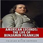 American Legends: The Life of Benjamin Franklin | Charles River Editors