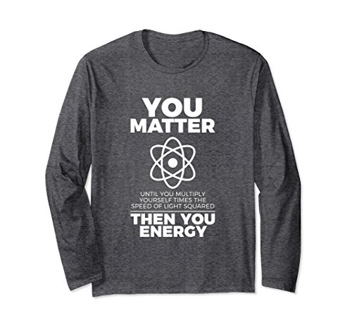 Unisex You Matter Then You Energy Funny Science Long Sleeve T-Shirt Medium Dark Heather