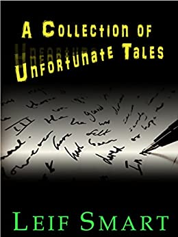 A Collection of Unfortunate Tales by [Smart, Leif]