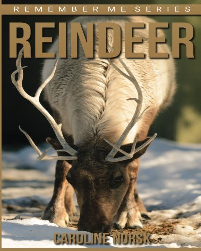 Reindeer: Amazing Photos & Fun Facts Book About Reindeer For Kids (Remember Me Series)