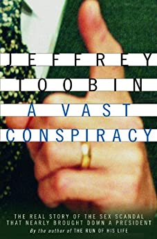 A Vast Conspiracy: The Real Story of the Sex Scandal That Nearly Brought Down a President by [Toobin, Jeffrey]