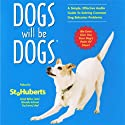 Dogs Will be Dogs: A Simple, Effective Audio Guide to Solving Common Dog Behavior Problems Audiobook by St. Hubert's Animal Welfare Center Narrated by  uncredited