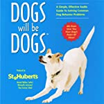 Dogs Will be Dogs: A Simple, Effective Audio Guide to Solving Common Dog Behavior Problems | St. Hubert's Animal Welfare Center