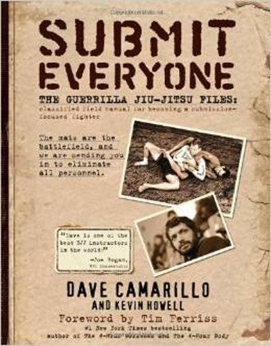 Submit Everyone: The Guerrilla Jiu-Jitsu Files: Classified Field Manual for Becoming a Submission-focused - Stores Camarillo