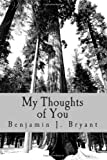 My Thoughts of You, Benjamin J. Bryant, 145367571X