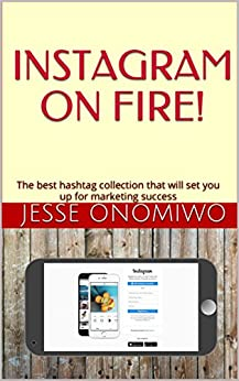 INSTAGRAM ON FIRE!: The best hashtag collection that will set you up for marketing success by [ONOMIWO, JESSE]
