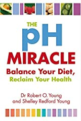 The Ph Miracle: Balance Your Diet, Reclaim Your Health by Robert O. Young (2009-04-02) Paperback