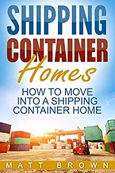 shipping container homes how to move into a shipping container home a step by step. Black Bedroom Furniture Sets. Home Design Ideas