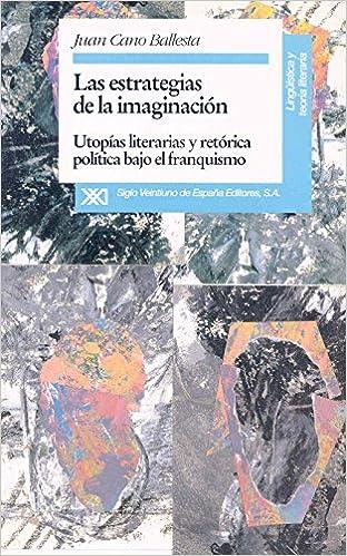 Las estrategias de la imaginación: Utopías literarias y retórica política bajo el franquismo Lingüística y teoría literaria: Amazon.es: Cano Ballesta, Juan, Arjona, Pedro: Libros