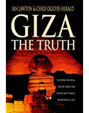 Giza: The Truth, the People, Politics and History Behind the World's Most Famous Archaeological Site