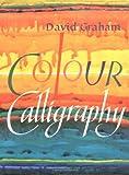 Colour Calligraphy, David Graham, 0855326093