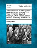 Theodore Tilton vs. Henry Ward Beecher, Action for Crim. con. Tried in the City Court of Brooklyn, Chief Justice Joseph Neilson, Presiding. Volume 1 O, Anonymous, 1275071627