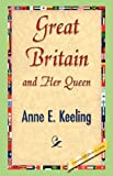 Great Britain and Her Queen, Anne E. Keeling, 1421842262