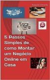 O E-book 5 Passos Simples de como Montar um Negócio Online em Casa é voltado para você que deseja criar um negócio online pela internet.