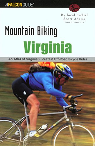 Mountain Biking Virginia, 3rd: An Atlas of Virginia's Greatest Off-Road Bicycle Rides (State Mountain Biking Series)