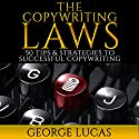 The Copywriting Laws: 50 Tips & Strategies to Successful Copywriting Audiobook by George Lucas Narrated by Christopher Wyles