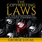 The Copywriting Laws: 50 Tips & Strategies to Successful Copywriting | George Lucas