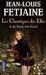 Les Chroniques des Elfes, Tome 3 : Le Sang des Elfes par Fetjaine