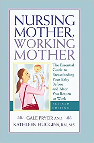 Nursing Mother, Working Mother - Revised: The Essential Guide to Breastfeeding Your Baby Before and After Your Return to Work by Gale Pryor (2007-04-06)