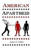 American Apartheid, James S. Wright, 0935132252