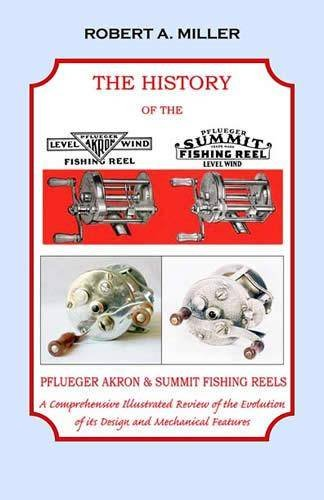 The History of the Pflueger Akron & Summit Casting Reels: A Comprehensive Illustrated Review of the Evolution of its Design and Mechanical Features (Casting Reel Vintage)