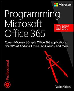 Programming Microsoft Office 365: Covers Microsoft Graph, Office 365 Applications, SharePoint Add-Ins, Office 365 Groups, and More (Developer Reference (Pdf))