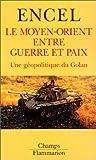 Le Moyen-Orient entre guerre et paix. Une géopolitique du Golan