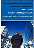 RHCE - RH302 Red Hat Certified Engineer Certification Exam Preparation Course in a Book for Passing the RHCE - RH302 Red Hat Certified Engineer Exam - the How to Pass on Your First Try Certification Study Guide, Jason Hall, 1921573449
