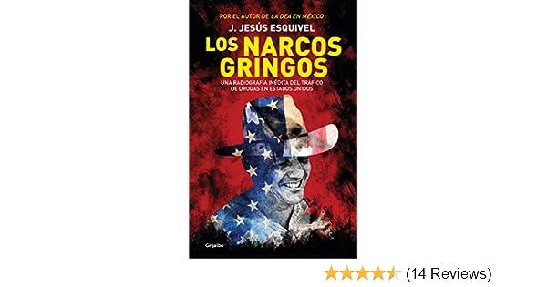 Amazon.com: Los narcos gringos: Una radiografía inédita del tráfico de drogas en Estados Unidos (Spanish Edition) eBook: J. Jesús Esquivel: Kindle Store
