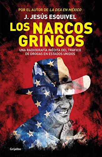Los narcos gringos: Una radiografía inédita del tráfico de drogas en Estados Unidos (Spanish