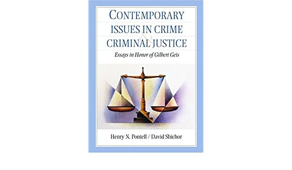 contemporary issues in crime and criminal justice essays in honor contemporary issues in crime and criminal justice essays in honor of gilbert geis henry n pontell david shichor 9780130875853 com books