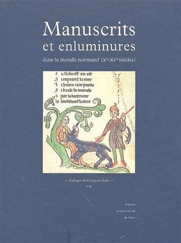 Manuscrits et enluminures dans le monde normand (Xe-XVe siècles)