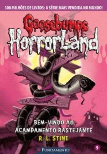 Goosebumps Horrorland. Bem-Vindo ao Acampamento Rastejante - Volume 9