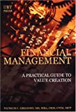 Financial Management : A Practical Guide to Value Creation, Gregory, Patrick C., 0972148965