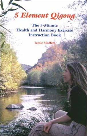 5 Element Qigong: The 5-Minute Health and Harmony Exercise Instruction Book