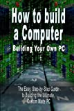 How to Build A Computer Building Your Ow, B. Bennoach, 9562913252