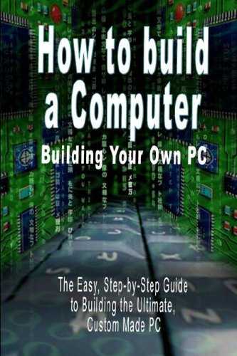 How to Build a Computer Building Your Own PC The Easy, Step-