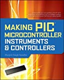 Making PIC Microcontroller Instruments and Controllers (Electronics)
