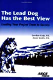 img - for The Lead Dog Has The Best View: Leading Your Project Team To Success book / textbook / text book