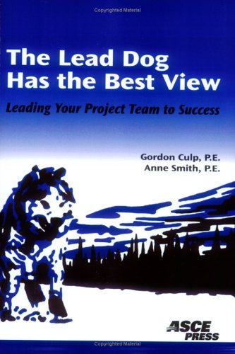 The Lead Dog Has The Best View: Leading Your Project Team To Success