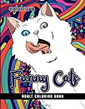 Funny Cats Adult Coloring book: A Fun Coloring Gift Book for Cat Lovers| Adults Relaxation with Stress Relieving Cute…