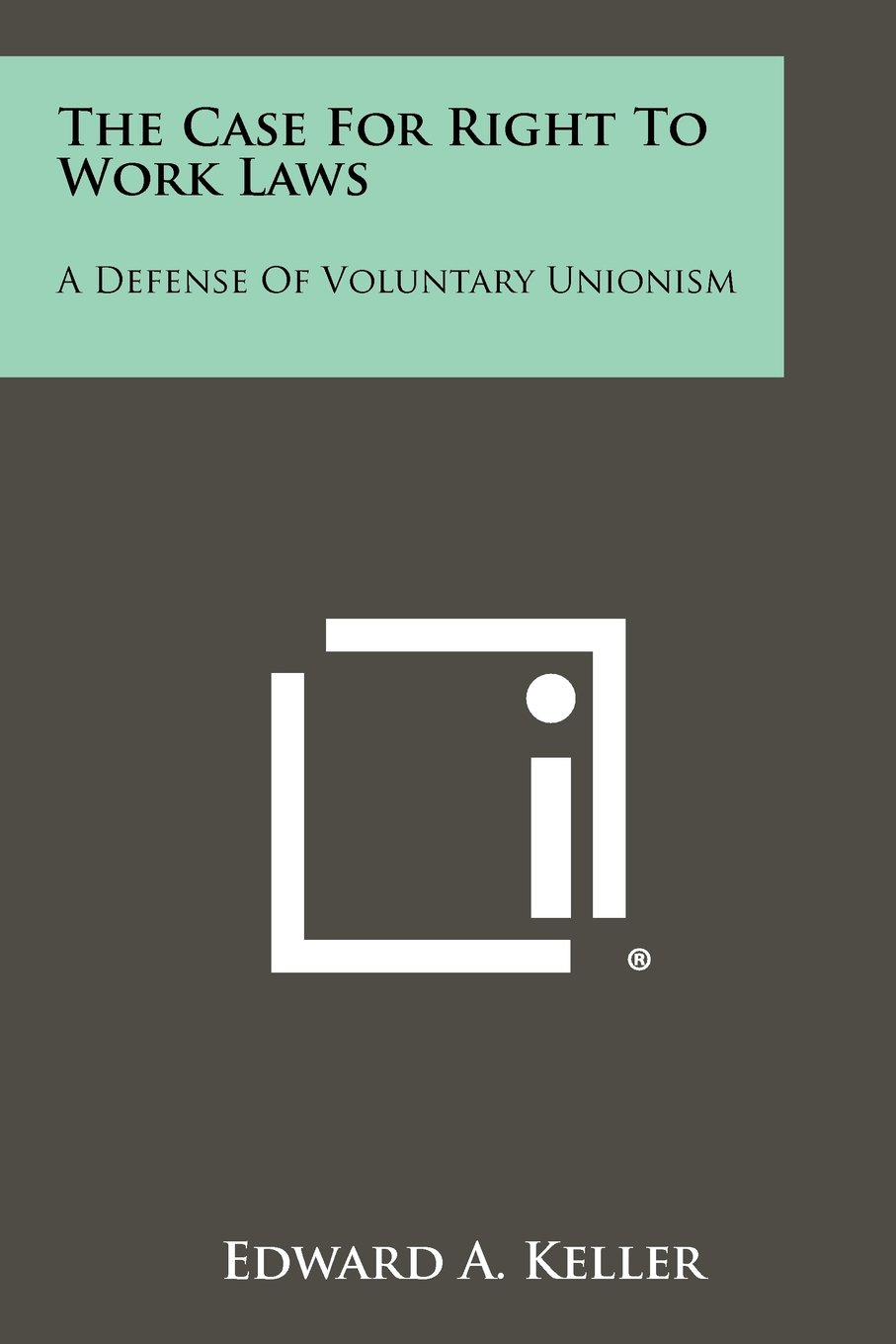 Download The Case For Right To Work Laws: A Defense Of Voluntary Unionism pdf