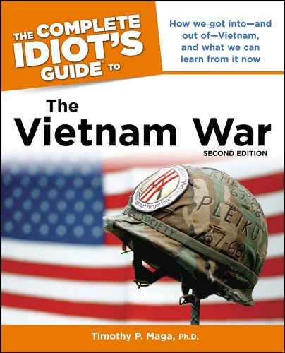 The Complete Idiot's Guide to the Vietnam War, 2nd Edition: How We Got into—and Out of—Vietnam, and What We Can Learn from It Now